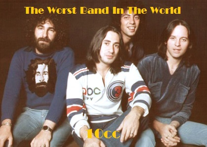 The Worst Band In The World - 10cc