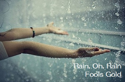 Rain, Oh, Rain - Fools Gold