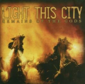 Light This City / Remains Of The Gods
