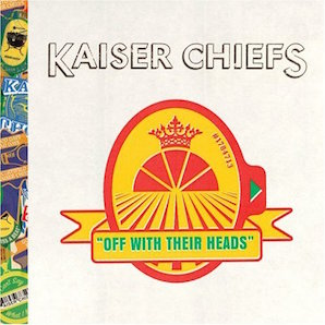 KAISER CHIEFS「OFF WITH THEIR HEADS」